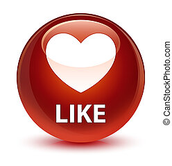 Like (heart icon) glassy brown round button