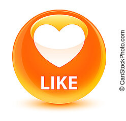 Like (heart icon) glassy orange round button
