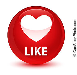 Like (heart icon) glassy red round button