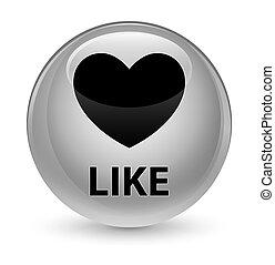 Like (heart icon) glassy white round button