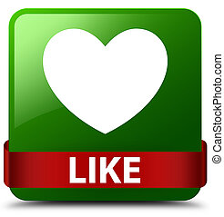 Like (heart icon) green square button red ribbon in middle