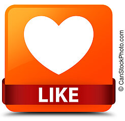 Like (heart icon) orange square button red ribbon in middle