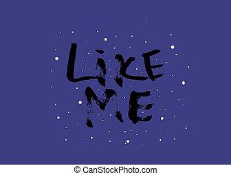 Like me. Hand dry brush lettering for social media networks. Vector illustration.