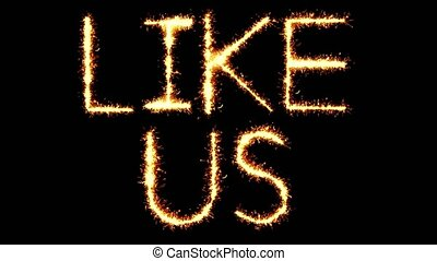 Like Us Text Sparkler Writing With Glitter Sparks Particles Firework on Black 4K Loop Background. Greeting card, Invitation, Celebration, Party, Gift, Message, Wishes, Festival.