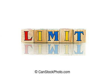 limit - limit colorful wooden word block on the white...