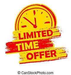 limited time offer with clock sign banner - text in yellow and red drawn label with symbol, business commerce shopping concept