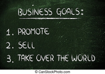 list of business goals: promote, sell, take over the world...