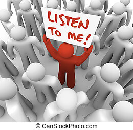 A lone person seeks to inform the crowd of people around him of some important information, raising a sign or placard that reads Listen to Me in hope of grabbing attention and getting an audience of listeners