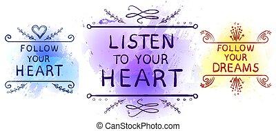 LISTEN TO YOUR HEART, FOLLOW YOUR DREAMS, FOLLOW YOUR HEART...