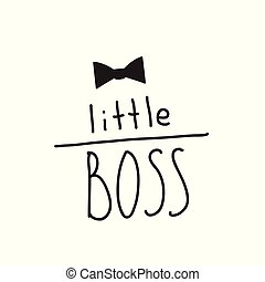 Little boss slogan. Hand lettering quotes to print on babies clothes, posters, invitations, cards.