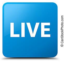 Live cyan blue square button