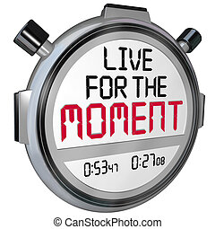 Live for the Moment Words Stopwatch Timer Saying Quote -...