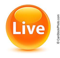 Live glassy orange round button