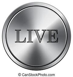 Live icon. Metallic internet button on white background.