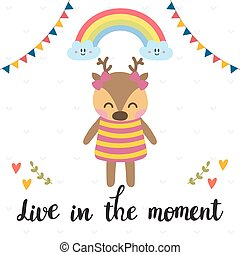 Live in the moment. Inspirational quote. Hand drawn lettering. Motivational poster. Cute deer