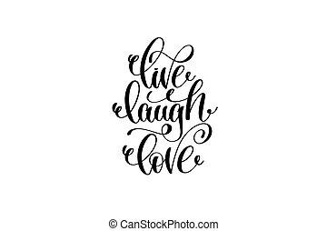 live laugh love hand written lettering positive quote