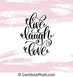 live laugh love hand written lettering positive quote about...