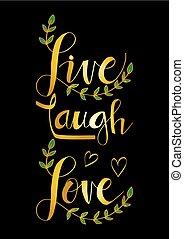 Live laugh love lettering.