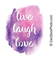 Live, Laugh, Love phrase - Live, Laugh, Love. Inspirational...