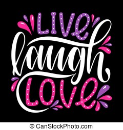 Live Laugh Love.