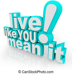 Live Like You Mean It 3D Words Saying - The saying Live Like...