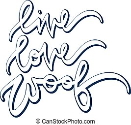 Live, love, woof . Hand drawn lettering. Vector...