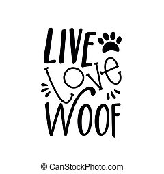 Live Love Woof- text, with paw print.