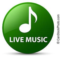Live music green round button