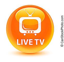 Live tv glassy orange round button