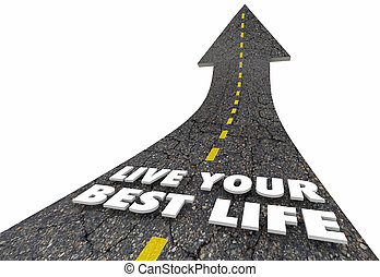 Live Your Best Life Road Arrow Experience Living 3d Illustration