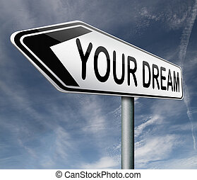 live your dream come true make dreams into reality realize...