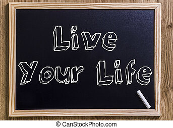 Live Your Life - New chalkboard with 3D outlined text