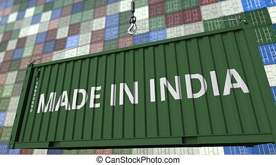 Loading container with MADE IN INDIA caption. Indian import...