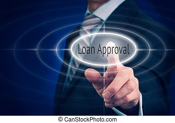 Businessman pressing a Loan Approval concept button.