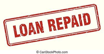 loan repaid stamp. loan repaid square grunge sign. loan...