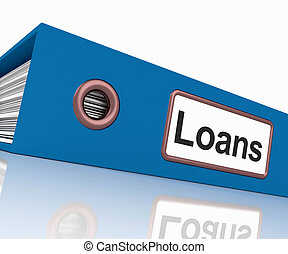 Loans File Contains Borrowing Or Lending Paperwork - Loans...