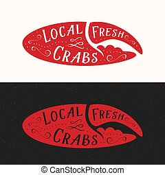 Local Fresh Crabs Sign. Seafood Abstract Vector Emblem, Icon or Logo Template. Red Crab Claw Silhouette with Retro Typography or Lettering and Shabby Texture.