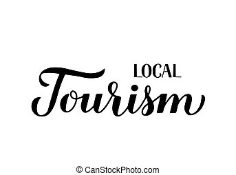 Local tourism calligraphy hand lettering isolated on white. Staycation and travel due pandemic concept. Vector template for postcard, banner, flyer, sticker, t-shirt, etc.