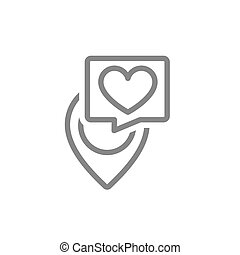 Location mark with heart in speech bubble line icon. Lovely place, love direction, like, rating, donation symbol