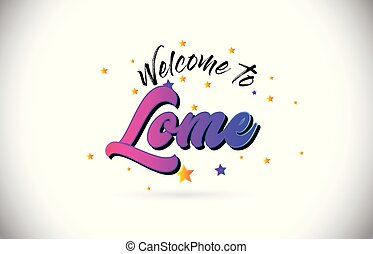 Lome Welcome To Word Text with Purple Pink Handwritten Font and Yellow Stars Shape Design Vector.