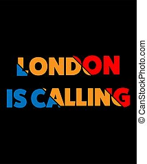 London is calling. Quote typographical background about London. Template for card, poster, banner, print for t-shirt.