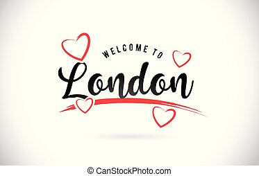 London Welcome To Word Text with Handwritten Font and Red Love Hearts.