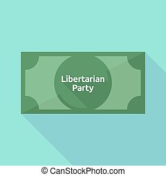 Long shadow bank note with the text Libertarian Party -...