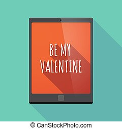 Long shadow tablet PC with    the text BE MY VALENTINE