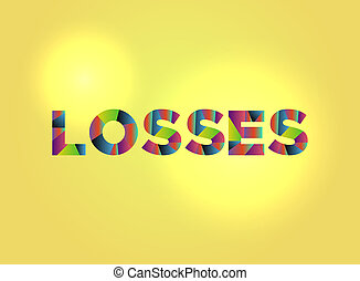 Losses Theme Word Art Illustration - The word LOSSES written...