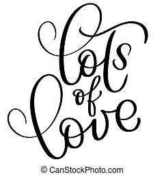Lots of love vector vintage text. Calligraphy lettering illustration EPS10 on white background