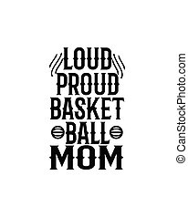 Loud proud basketball mom.Hand drawn typography poster design.