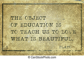 love beauty Plato - The object of education is to teach us ...