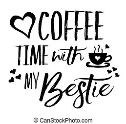 Love Coffee Time with my Bestie typography vector art design...