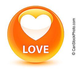 Love glassy orange round button
